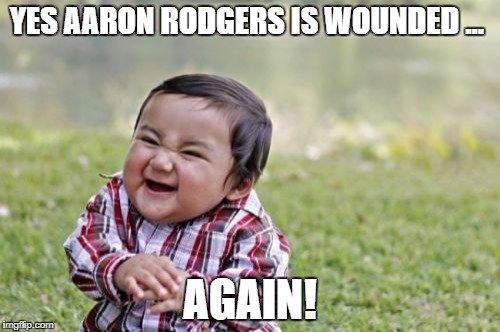 Evil Toddler Meme | YES AARON RODGERS IS WOUNDED ... AGAIN! | image tagged in memes,evil toddler | made w/ Imgflip meme maker
