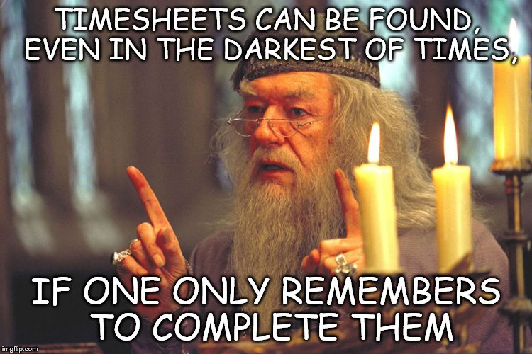TIMESHEETS CAN BE FOUND, EVEN IN THE DARKEST OF TIMES, IF ONE ONLY REMEMBERS TO COMPLETE THEM | image tagged in dumbledore points,harrypotter,darkest of times,timesheet memes,dumbledore | made w/ Imgflip meme maker
