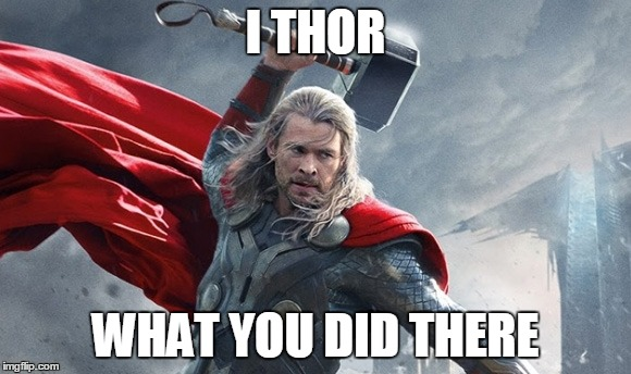I THOR WHAT YOU DID THERE | made w/ Imgflip meme maker
