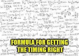 FORMULA FOR GETTING THE TIMING RIGHT | made w/ Imgflip meme maker