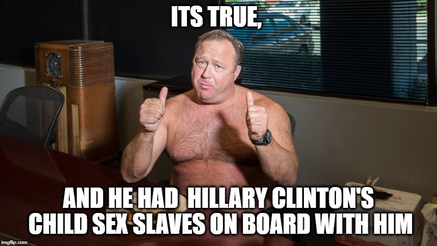 ITS TRUE, AND HE HAD  HILLARY CLINTON'S CHILD SEX SLAVES ON BOARD WITH HIM | made w/ Imgflip meme maker
