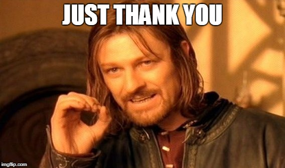 One Does Not Simply Meme | JUST THANK YOU | image tagged in memes,one does not simply | made w/ Imgflip meme maker