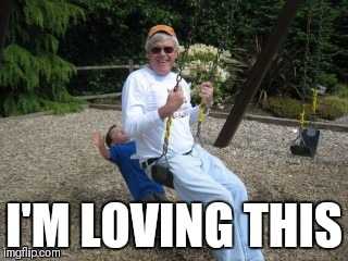 Swing | I'M LOVING THIS | image tagged in swing,park,playground,children,grandpa,funny kids | made w/ Imgflip meme maker
