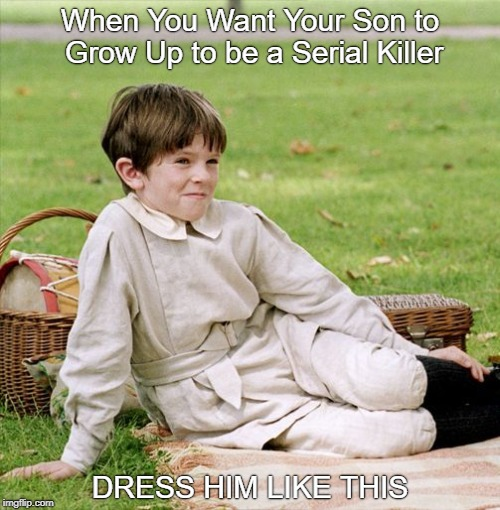 Fashions by Bundy | When You Want Your Son to Grow Up to be a Serial Killer DRESS HIM LIKE THIS | image tagged in neverland peter | made w/ Imgflip meme maker