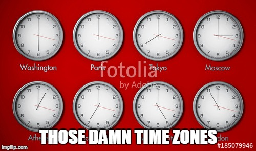 THOSE DAMN TIME ZONES | made w/ Imgflip meme maker