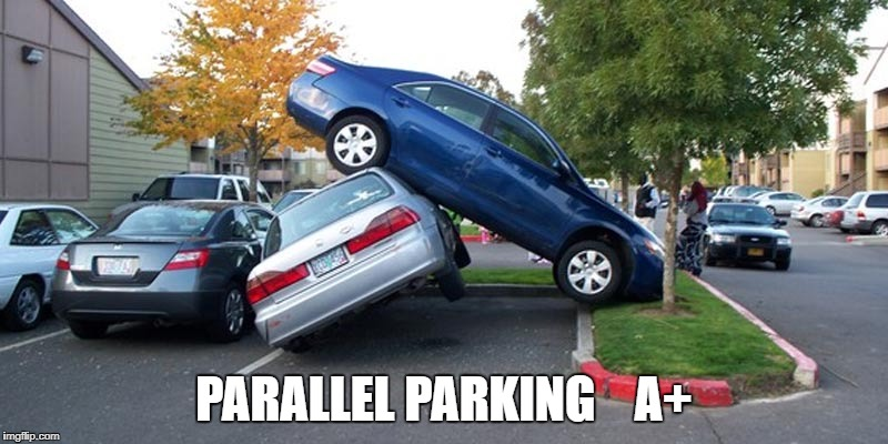 PARALLEL PARKING    A+ | image tagged in car accident | made w/ Imgflip meme maker