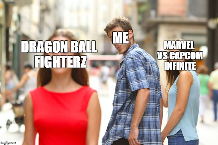 Distracted Boyfriend Meme | DRAGON BALL FIGHTERZ ME MARVEL VS CAPCOM INFINITE | image tagged in memes,distracted boyfriend | made w/ Imgflip meme maker