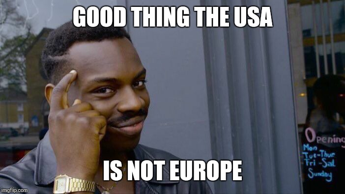 Roll Safe Think About It Meme | GOOD THING THE USA IS NOT EUROPE | image tagged in memes,roll safe think about it | made w/ Imgflip meme maker
