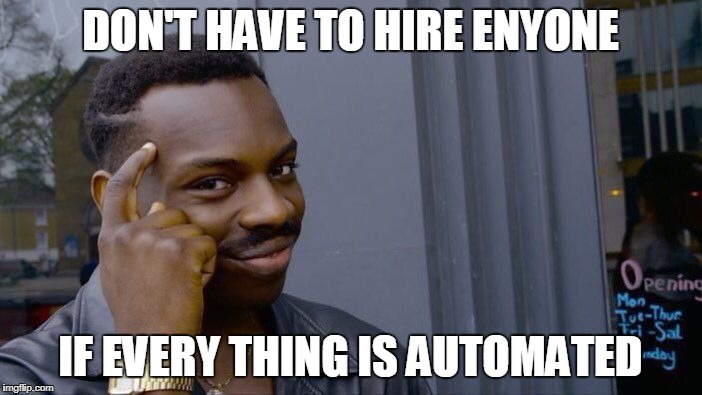 Roll Safe Think About It Meme | DON'T HAVE TO HIRE ENYONE IF EVERY THING IS AUTOMATED | image tagged in memes,roll safe think about it | made w/ Imgflip meme maker