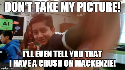 Yusuf: Don't take my picture | DON'T TAKE MY PICTURE! I'LL EVEN TELL YOU THAT I HAVE A CRUSH ON MACKENZIE! | image tagged in see this | made w/ Imgflip meme maker