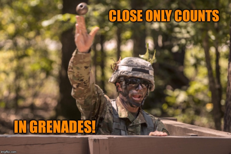 CLOSE ONLY COUNTS IN GRENADES! | made w/ Imgflip meme maker