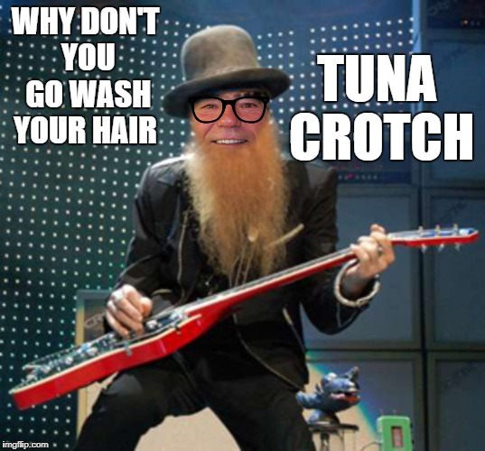 rocker coollew | WHY DON'T YOU GO WASH YOUR HAIR TUNA CROTCH | image tagged in rocker coollew | made w/ Imgflip meme maker