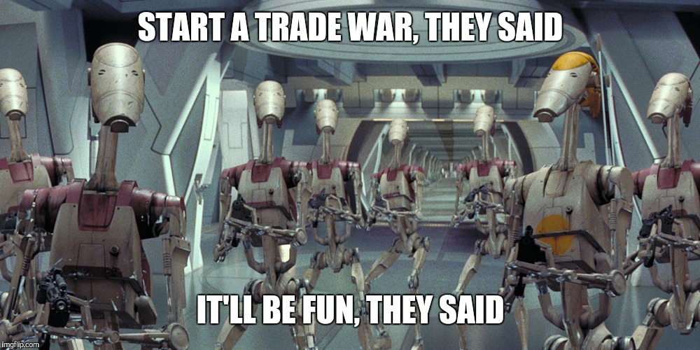 Start a Trade War they said | START A TRADE WAR, THEY SAID IT'LL BE FUN, THEY SAID | image tagged in donald trump,trade war,star wars,it will be fun they said | made w/ Imgflip meme maker