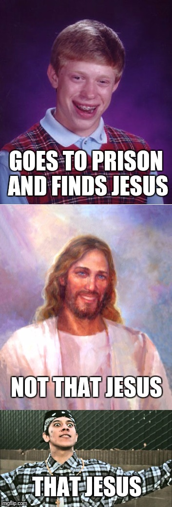 GOES TO PRISON AND FINDS JESUS THAT JESUS NOT THAT JESUS | image tagged in memes,jesus,bad luck brian | made w/ Imgflip meme maker
