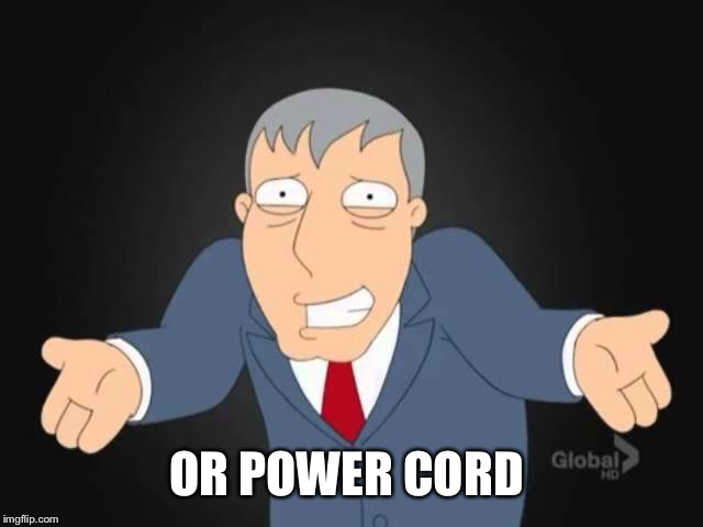 OR POWER CORD | made w/ Imgflip meme maker
