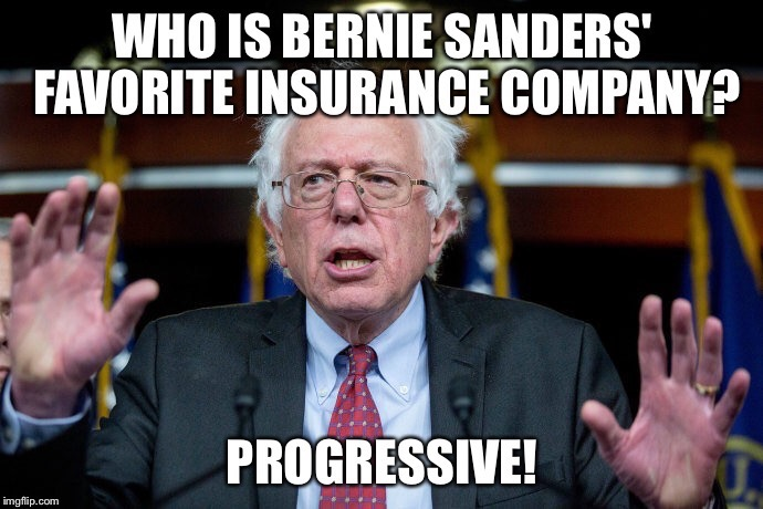 Bernie Sanders Favorite Insurance Company | image tagged in political meme | made w/ Imgflip meme maker