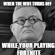 WHEN THE WIFI TURNS OFF WHILE YOUR PLAYING FORTNITE | image tagged in triggered | made w/ Imgflip meme maker