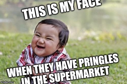 Evil Toddler Meme | THIS IS MY FACE WHEN THEY HAVE PRINGLES IN THE SUPERMARKET | image tagged in memes,evil toddler | made w/ Imgflip meme maker