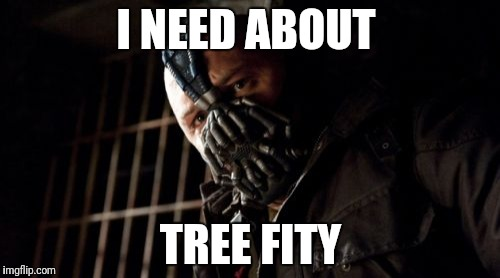 Permission Bane Meme | I NEED ABOUT TREE FITY | image tagged in memes,permission bane | made w/ Imgflip meme maker