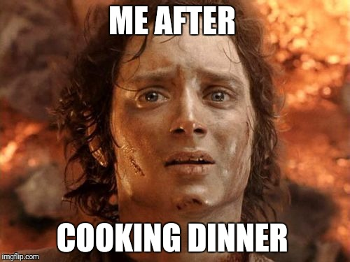 Its Finally Over | ME AFTER COOKING DINNER | image tagged in memes,its finally over | made w/ Imgflip meme maker