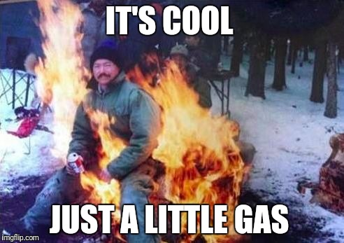 LIGAF Meme | IT'S COOL JUST A LITTLE GAS | image tagged in memes,ligaf | made w/ Imgflip meme maker