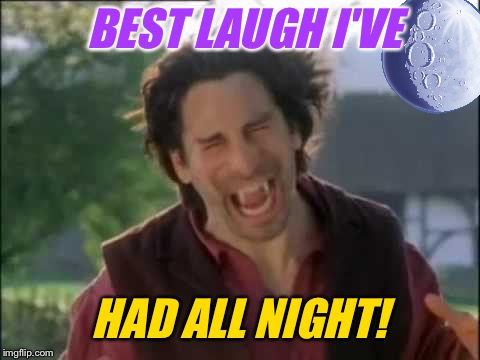 BEST LAUGH I'VE HAD ALL NIGHT! | made w/ Imgflip meme maker