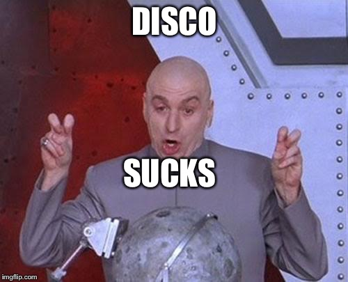 Dr Evil Laser Meme | DISCO SUCKS | image tagged in memes,dr evil laser | made w/ Imgflip meme maker