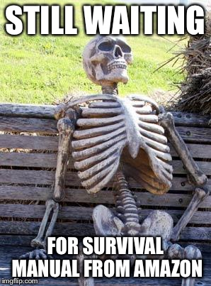 Waiting Skeleton Meme | STILL WAITING FOR SURVIVAL MANUAL FROM AMAZON | image tagged in memes,waiting skeleton | made w/ Imgflip meme maker