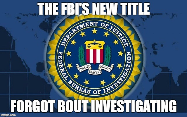 FBI logo | THE FBI'S NEW TITLE FORGOT BOUT INVESTIGATING | image tagged in fbi logo | made w/ Imgflip meme maker