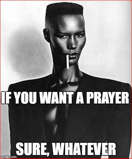IF YOU WANT A PRAYER SURE, WHATEVER | made w/ Imgflip meme maker