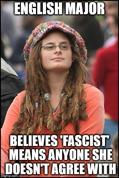 College Liberal Meme | ENGLISH MAJOR BELIEVES 'FASCIST' MEANS ANYONE SHE DOESN'T AGREE WITH | image tagged in memes,college liberal | made w/ Imgflip meme maker