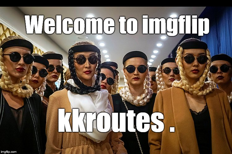 Yes, we're different | Welcome to imgflip kkroutes . | image tagged in yes,we're different | made w/ Imgflip meme maker