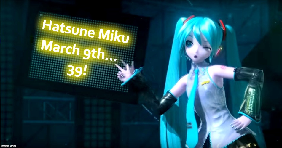 Hatsune Miku Appreciation Day! | 39! March 9th... Hatsune Miku | image tagged in hatsune miku appreciation day,anime,vocaloid,hatsune miku | made w/ Imgflip meme maker