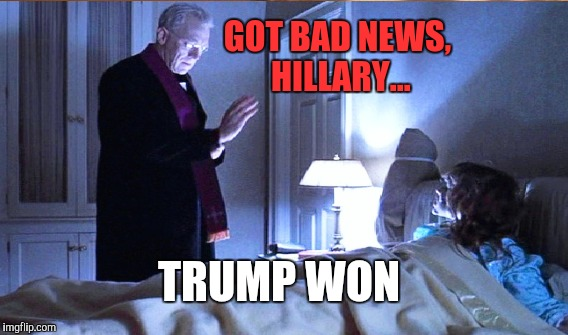 HILLARY.... I got some VERY bad news.... | GOT BAD NEWS, HILLARY... TRUMP WON | image tagged in funny,memes,gifs,hillary clinton | made w/ Imgflip meme maker