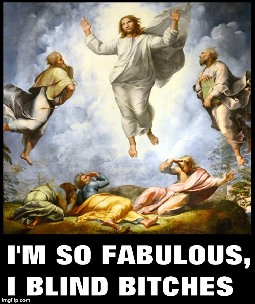 image tagged in jesus,fabulous,i'm fabulous,bitches,jesus christ,i realize i still look fabulous | made w/ Imgflip meme maker