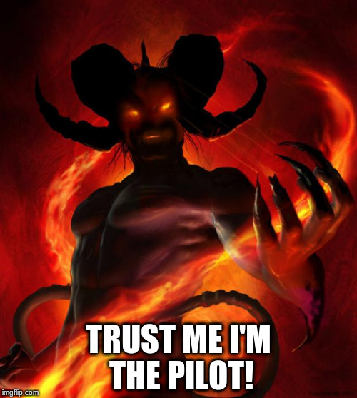 And then the devil said | TRUST ME I'M THE PILOT! | image tagged in and then the devil said | made w/ Imgflip meme maker