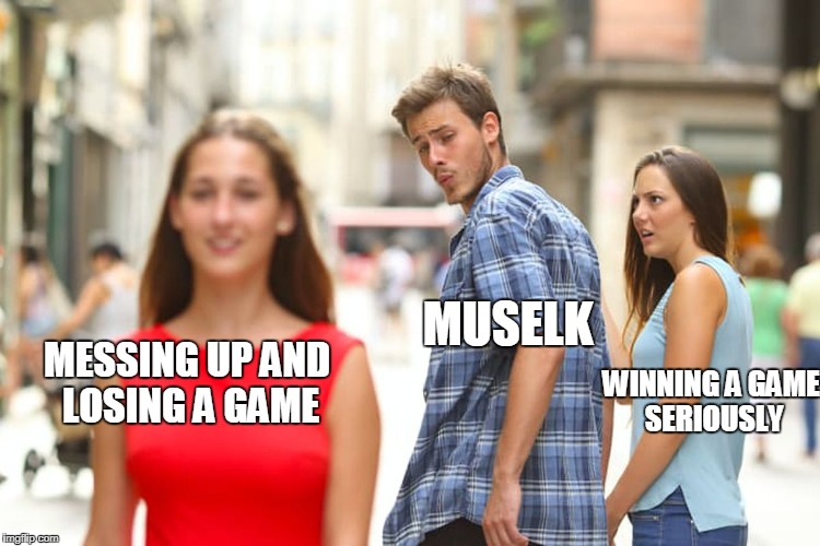 Distracted Boyfriend Meme | MESSING UP AND LOSING A GAME WINNING A GAME SERIOUSLY MUSELK | image tagged in memes,distracted boyfriend | made w/ Imgflip meme maker