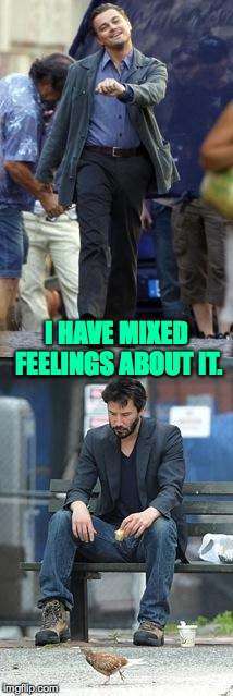 I HAVE MIXED FEELINGS ABOUT IT. | made w/ Imgflip meme maker