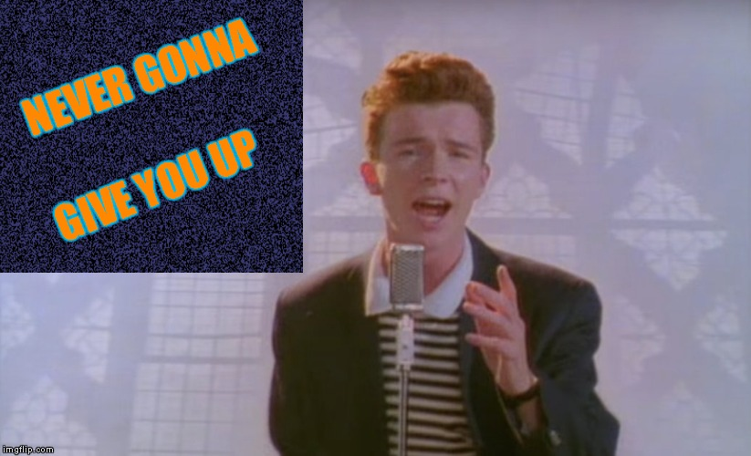 Meme Soundtrack (Music Week, March 6 to March 10, a Phantasmemegoric & thecoffeemaster Event) | NEVER GONNA GIVE YOU UP | image tagged in memes,music,music week | made w/ Imgflip meme maker