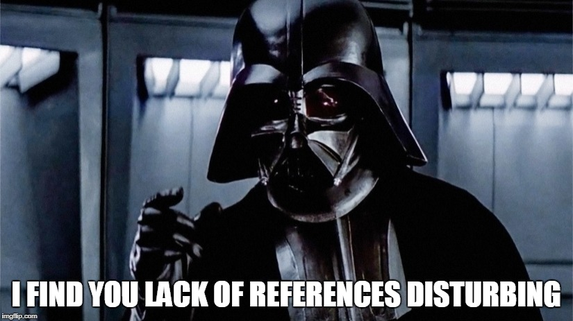 Vader needs references | I FIND YOU LACK OF REFERENCES DISTURBING | image tagged in star wars,darth vader,studying,references,citations | made w/ Imgflip meme maker