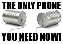 THE ONLY PHONE YOU NEED NOW! | made w/ Imgflip meme maker