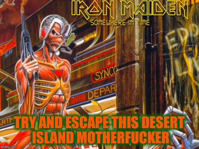 TRY AND ESCAPE THIS DESERT ISLAND MOTHERF**KER | made w/ Imgflip meme maker