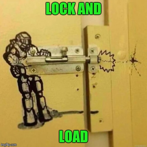 Lock and load | LOCK AND LOAD | image tagged in lock,stall,artist,pipe_picasso | made w/ Imgflip meme maker