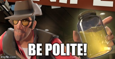 Be polite! | BE POLITE! | image tagged in team fortress 2,steam,funny,funny memes,sniper,piss | made w/ Imgflip meme maker