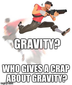 Who gives a crap about gravity? | GRAVITY? WHO GIVES A CRAP ABOUT GRAVITY? | image tagged in gravity,who cares,team fortress 2,steam | made w/ Imgflip meme maker