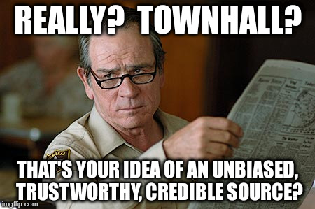 Really?  Townhall?  That's your idea of an unbiased, trustworthy, credible source? | REALLY?  TOWNHALL? THAT'S YOUR IDEA OF AN UNBIASED, TRUSTWORTHY, CREDIBLE SOURCE? | image tagged in tommy lee jones,townhall,trustworthy,source,credible,unbiased | made w/ Imgflip meme maker