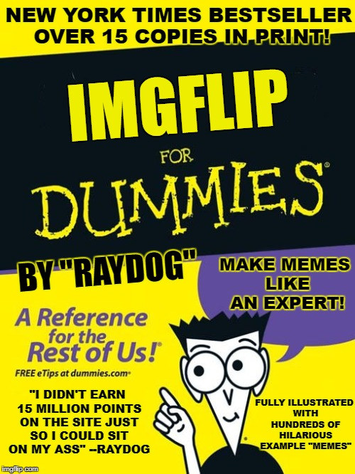 "I could totally see this happening! | IMGFLIP BY ""RAYDOG"" MAKE MEMES LIKE AN EXPERT! ""I DIDN'T EARN 15 MILLION POINTS ON THE SITE JUST SO I COULD SIT ON MY ASS"" --RAYDOG FULLY IL 