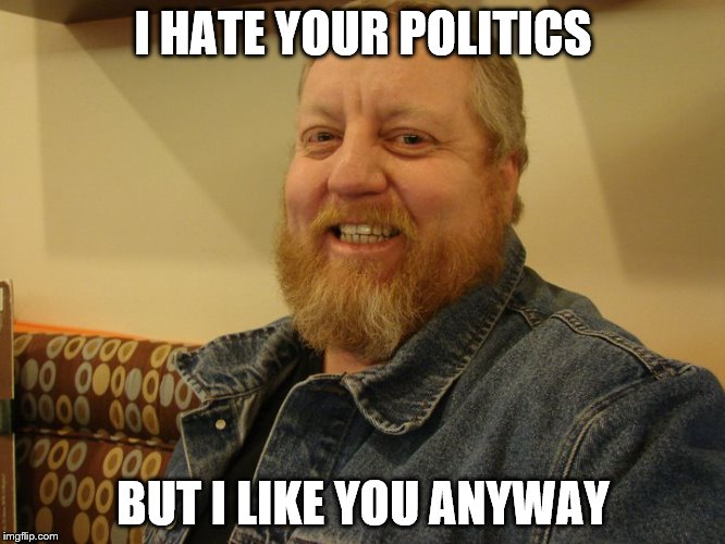 jay man | I HATE YOUR POLITICS BUT I LIKE YOU ANYWAY | image tagged in jay man | made w/ Imgflip meme maker