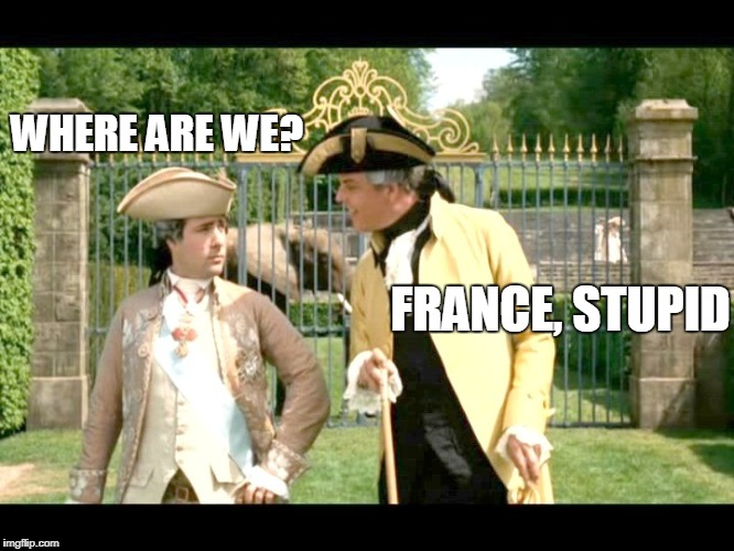 WHERE ARE WE? FRANCE, STUPID | made w/ Imgflip meme maker