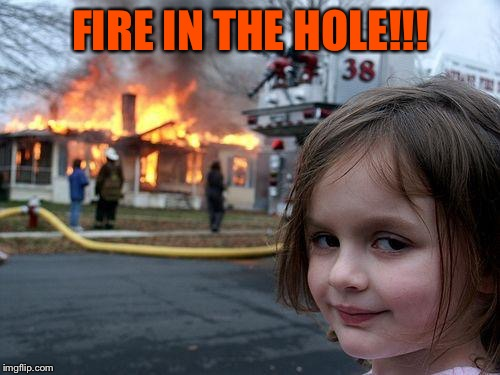 Disaster Girl Meme | FIRE IN THE HOLE!!! | image tagged in memes,disaster girl | made w/ Imgflip meme maker